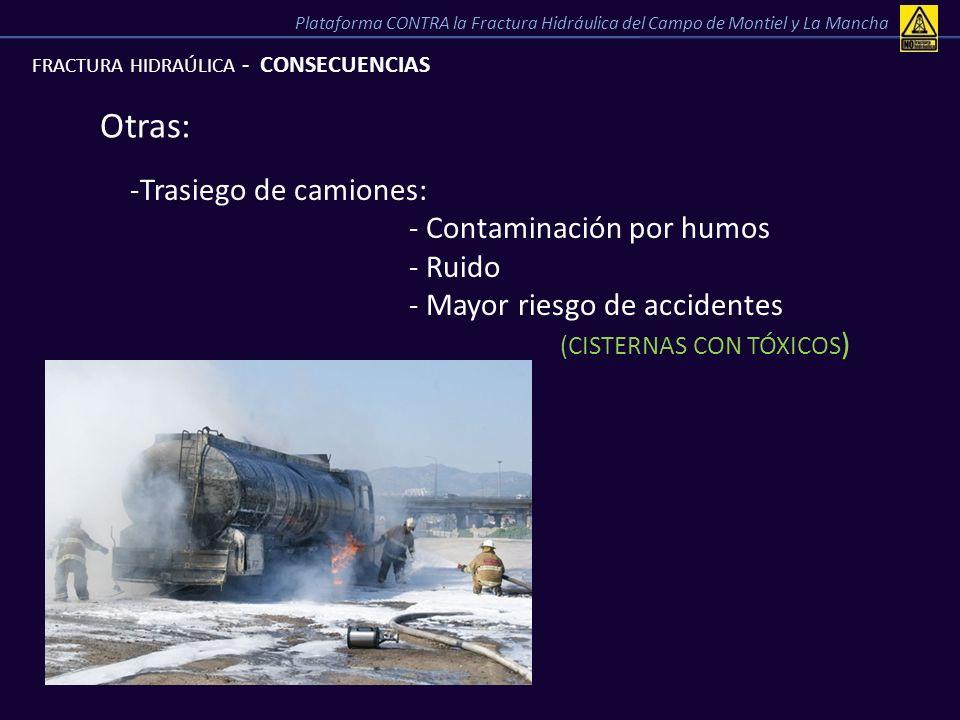FRACTURA HIDRAÚLICA - CONSECUENCIAS Otras: -Trasiego de camiones: - Contaminación por humos - Ruido - Mayor riesgo de accidentes (CISTERNAS CON TÓXICO