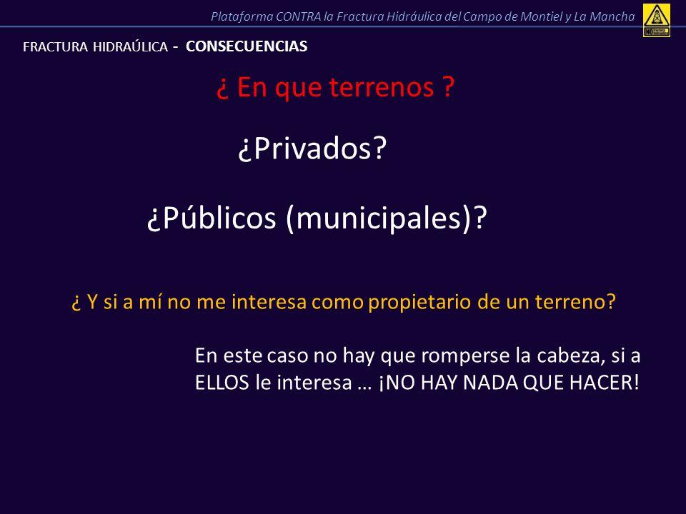 FRACTURA HIDRAÚLICA - CONSECUENCIAS ¿ En que terrenos ? ¿Privados? ¿Públicos (municipales)? ¿ Y si a mí no me interesa como propietario de un terreno?
