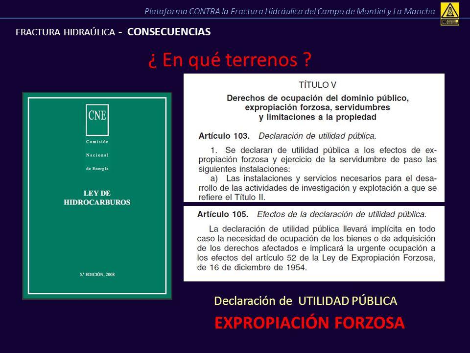 FRACTURA HIDRAÚLICA - CONSECUENCIAS ¿ En qué terrenos ? Declaración de UTILIDAD PÚBLICA EXPROPIACIÓN FORZOSA Plataforma CONTRA la Fractura Hidráulica