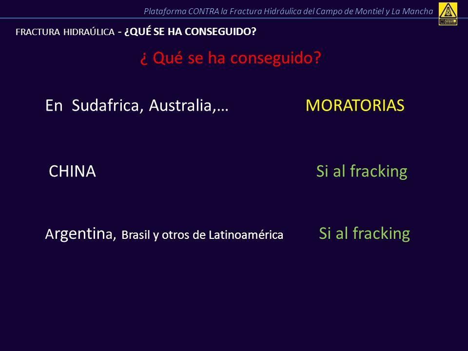FRACTURA HIDRAÚLICA - ¿QUÉ SE HA CONSEGUIDO? ¿ Qué se ha conseguido? En Sudafrica, Australia,… MORATORIAS CHINA Si al fracking A rgentin a, Brasil y o