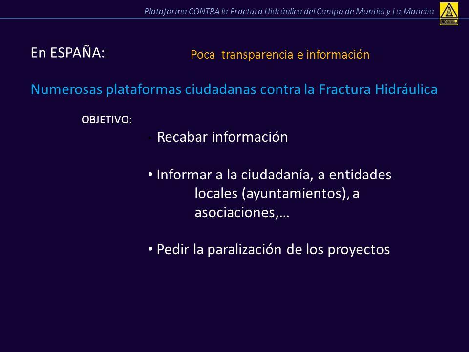 En ESPAÑA:: Poca transparencia e información Numerosas plataformas ciudadanas contra la Fractura Hidráulica OBJETIVO: Recabar información Informar a l