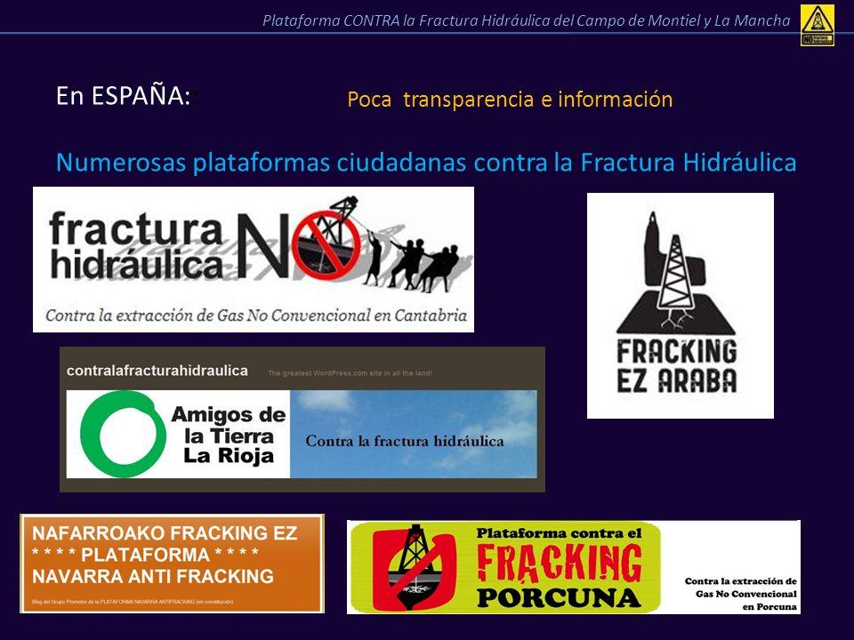En ESPAÑA:: Poca transparencia e información Numerosas plataformas ciudadanas contra la Fractura Hidráulica Plataforma CONTRA la Fractura Hidráulica d