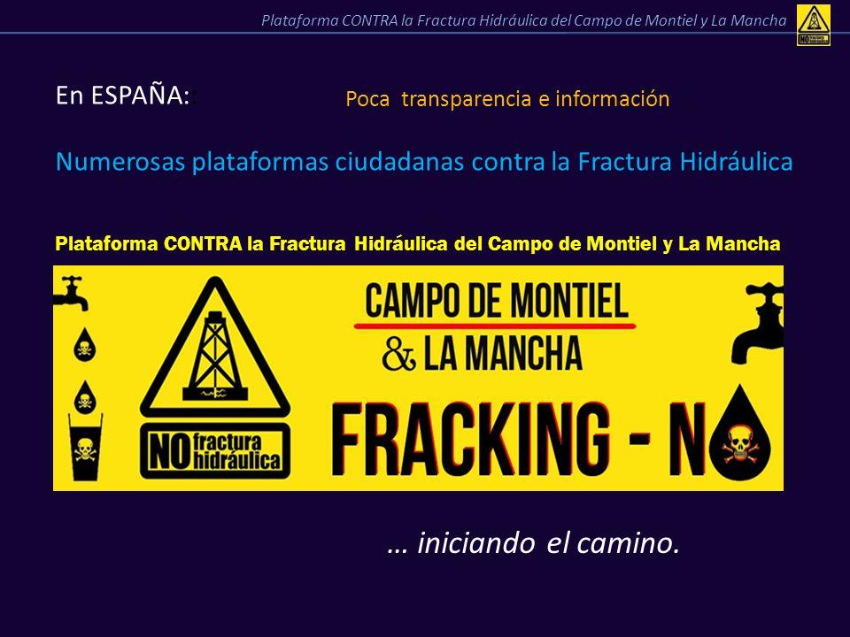 En ESPAÑA:: Poca transparencia e información Numerosas plataformas ciudadanas contra la Fractura Hidráulica … iniciando el camino. Plataforma CONTRA l