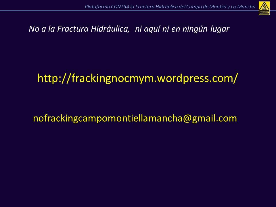 No a la Fractura Hidráulica, ni aquí ni en ningún lugar Plataforma CONTRA la Fractura Hidráulica del Campo de Montiel y La Mancha http://frackingnocmy