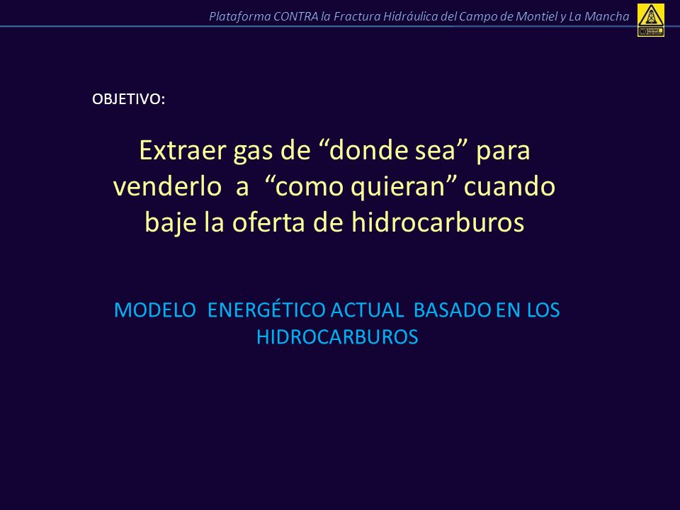 OBJETIVO: Extraer gas de donde sea para venderlo a como quieran cuando baje la oferta de hidrocarburos MODELO ENERGÉTICO ACTUAL BASADO EN LOS HIDROCAR