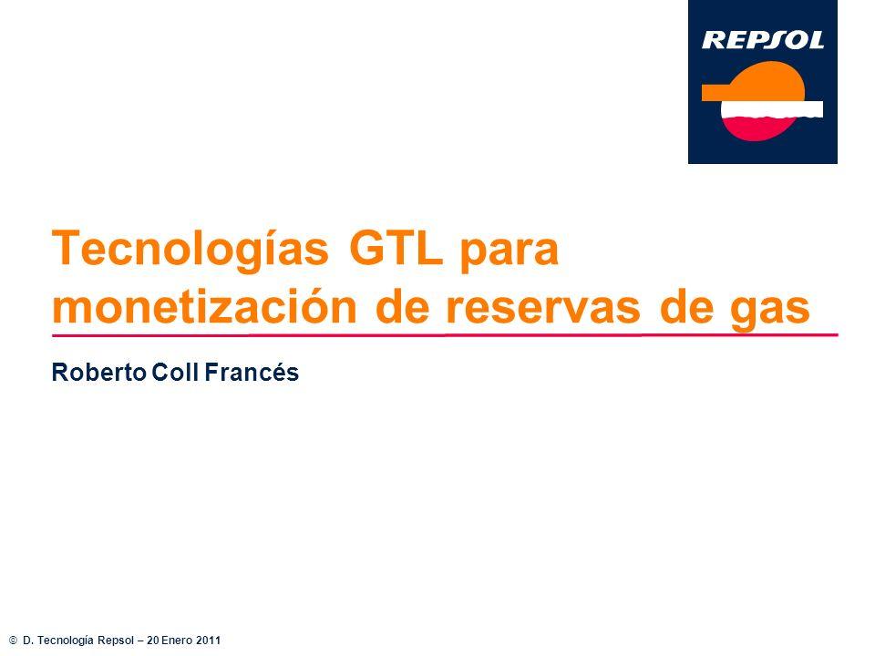 Tecnologías GTL para monetización de reservas de gas Roberto Coll Francés © D. Tecnología Repsol – 20 Enero 2011