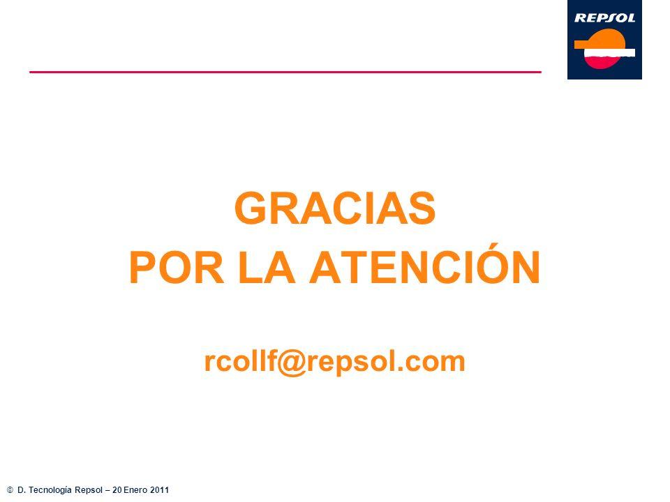GRACIAS POR LA ATENCIÓN rcollf@repsol.com © D. Tecnología Repsol – 20 Enero 2011