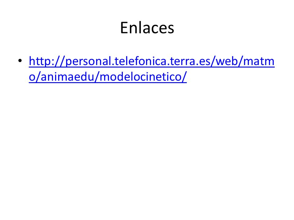 Enlaces http://personal.telefonica.terra.es/web/matm o/animaedu/modelocinetico/ http://personal.telefonica.terra.es/web/matm o/animaedu/modelocinetico