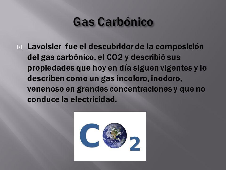 Lavoisier fue el descubridor de la composición del gas carbónico, el CO2 y describió sus propiedades que hoy en día siguen vigentes y lo describen com
