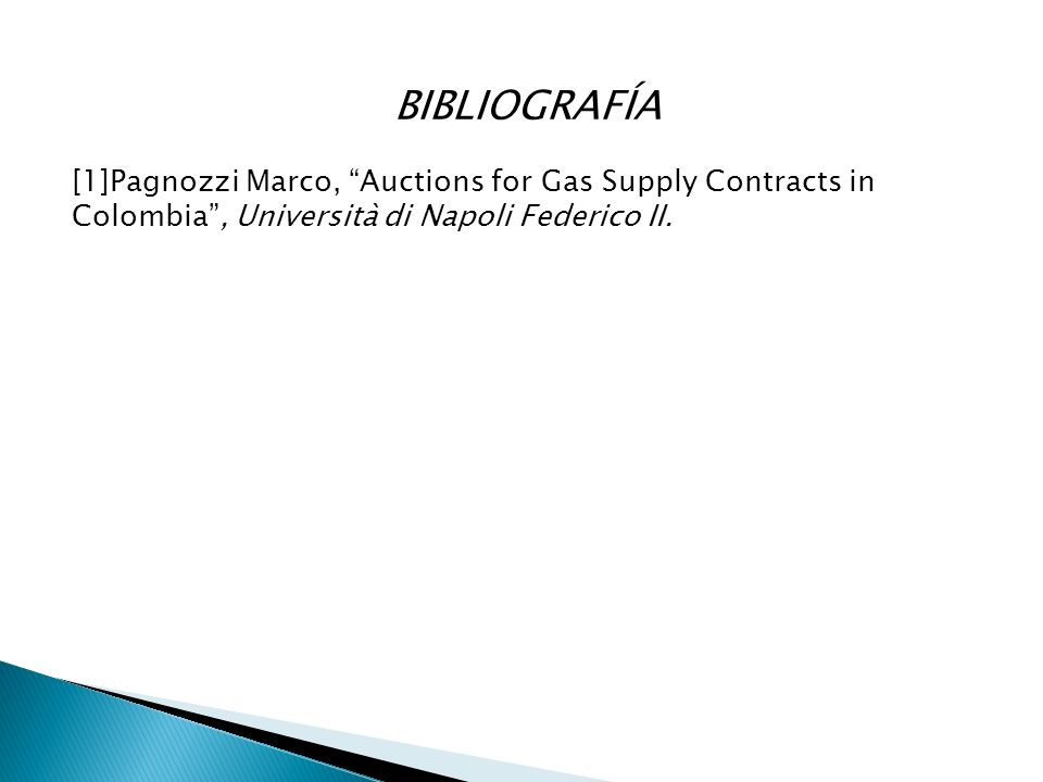 BIBLIOGRAFÍA [1]Pagnozzi Marco, Auctions for Gas Supply Contracts in Colombia, Università di Napoli Federico II.