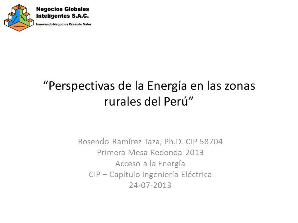 Perspectivas de la Energía en las zonas rurales del Perú Rosendo Ramírez Taza, Ph.D.