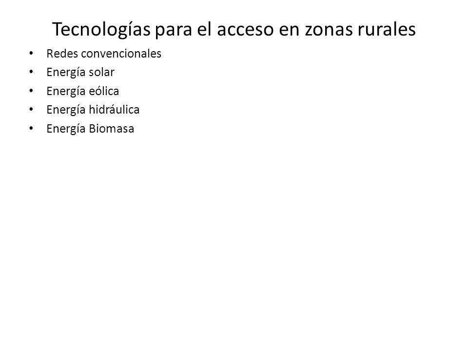 Tecnologías para el acceso en zonas rurales Redes convencionales Energía solar Energía eólica Energía hidráulica Energía Biomasa
