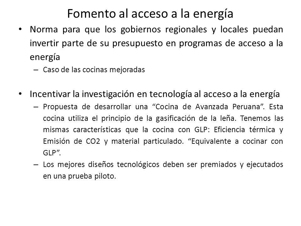 Fomento al acceso a la energía Norma para que los gobiernos regionales y locales puedan invertir parte de su presupuesto en programas de acceso a la energía – Caso de las cocinas mejoradas Incentivar la investigación en tecnología al acceso a la energía – Propuesta de desarrollar una Cocina de Avanzada Peruana.