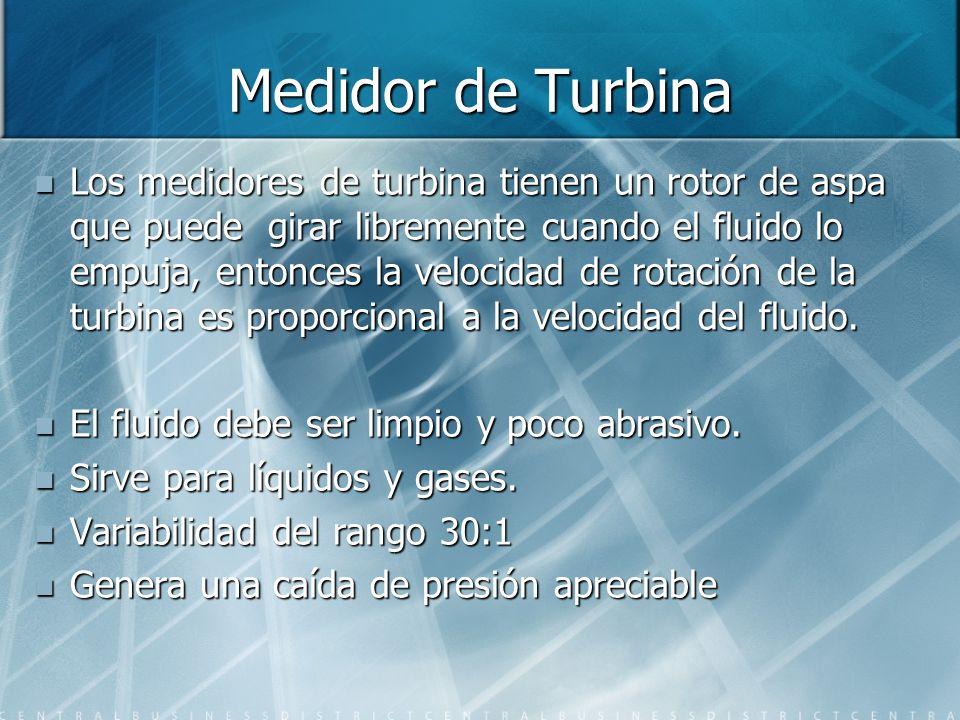 Medidor de Turbina Los medidores de turbina tienen un rotor de aspa que puede girar libremente cuando el fluido lo empuja, entonces la velocidad de ro