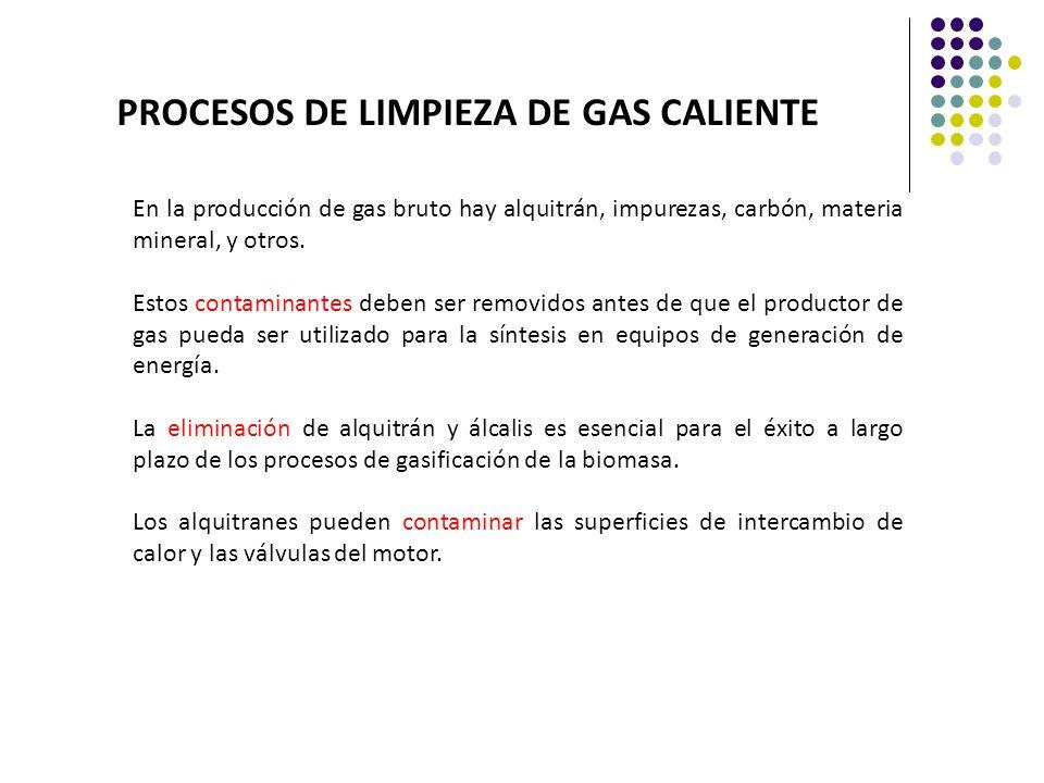 PROCESOS DE LIMPIEZA DE GAS CALIENTE En la producción de gas bruto hay alquitrán, impurezas, carbón, materia mineral, y otros. Estos contaminantes deb
