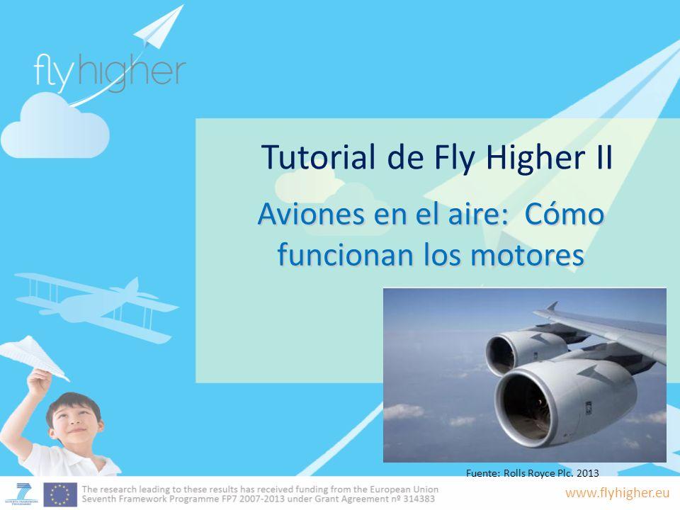 www.flyhigher.eu Tutorial de Fly Higher II Aviones en el aire: Cómo funcionan los motores Fuente: Rolls Royce Plc. 2013