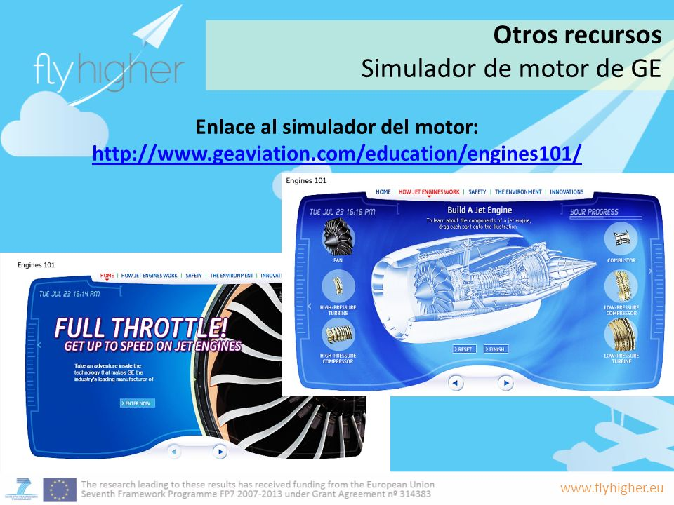 www.flyhigher.eu Enlace al simulador del motor: http://www.geaviation.com/education/engines101/ http://www.geaviation.com/education/engines101/ Otros