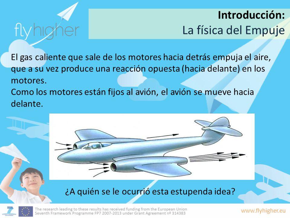 www.flyhigher.eu La selección del motor se basa en: Propulsión necesaria Rendimiento Eficiencia Coste Mantenimiento En aviación civil se necesitan y utilizan motores más eficientes.