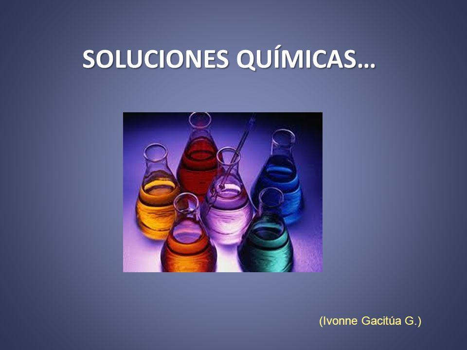 Soluto Es la sustancia que se disuelve, dispersa o solubiliza y siempre se encuentra en menor proporción, ya sea en peso o volumen.