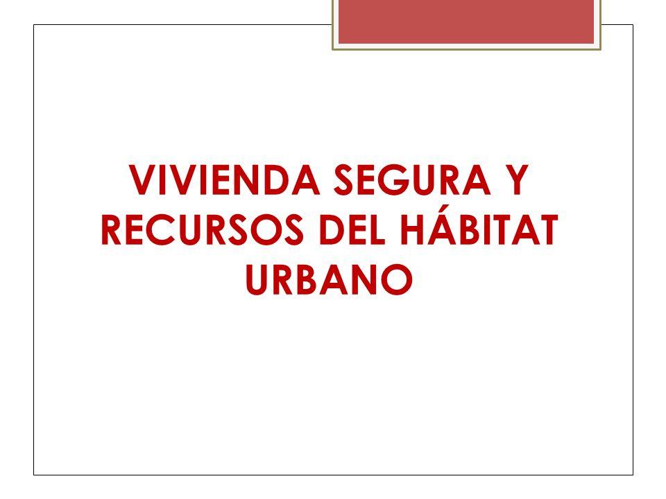 VIVIENDA SEGURA Y RECURSOS DEL HÁBITAT URBANO