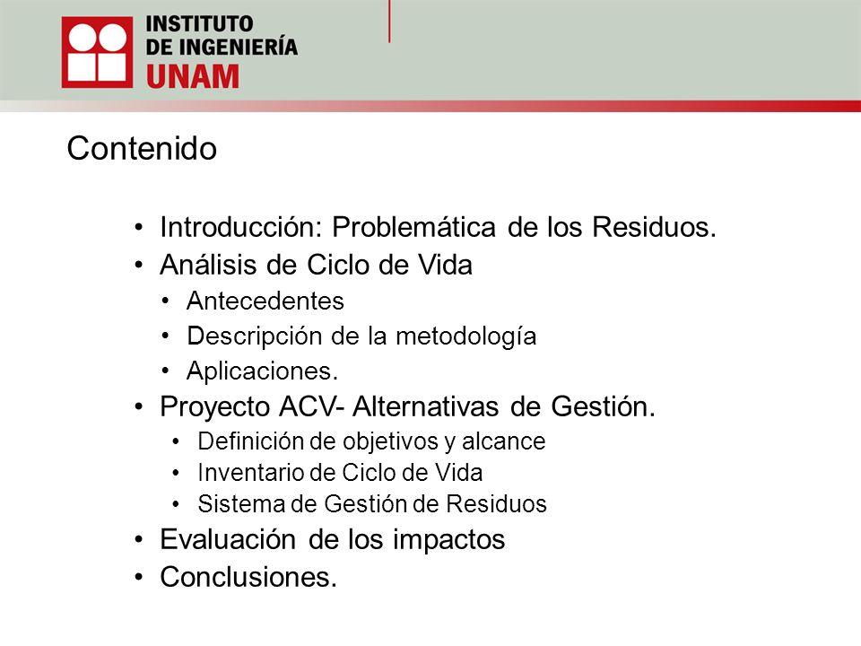 Contenido Introducción: Problemática de los Residuos. Análisis de Ciclo de Vida Antecedentes Descripción de la metodología Aplicaciones. Proyecto ACV-