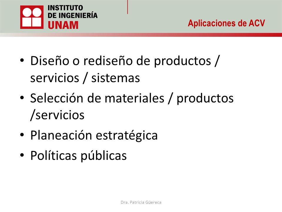 Aplicaciones de ACV Diseño o rediseño de productos / servicios / sistemas Selección de materiales / productos /servicios Planeación estratégica Políti