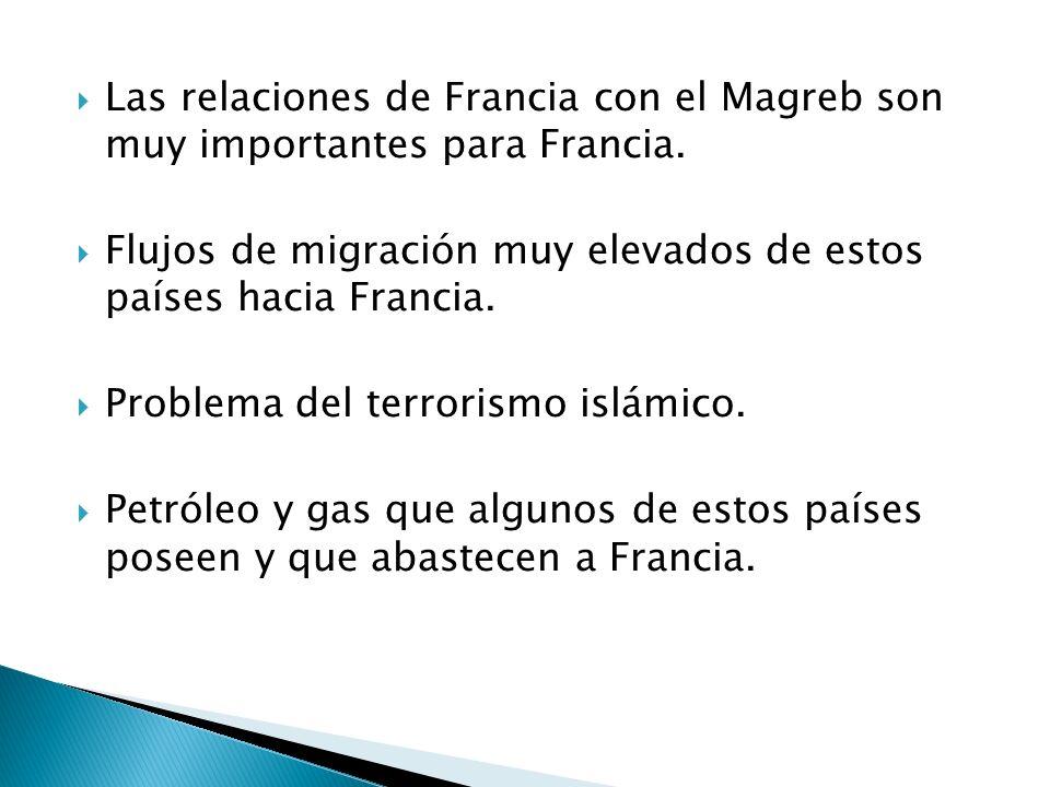 Las relaciones de Francia con el Magreb son muy importantes para Francia. Flujos de migración muy elevados de estos países hacia Francia. Problema del