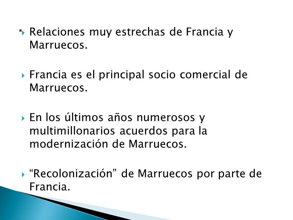 Relaciones muy estrechas de Francia y Marruecos. Francia es el principal socio comercial de Marruecos. En los últimos años numerosos y multimillonario