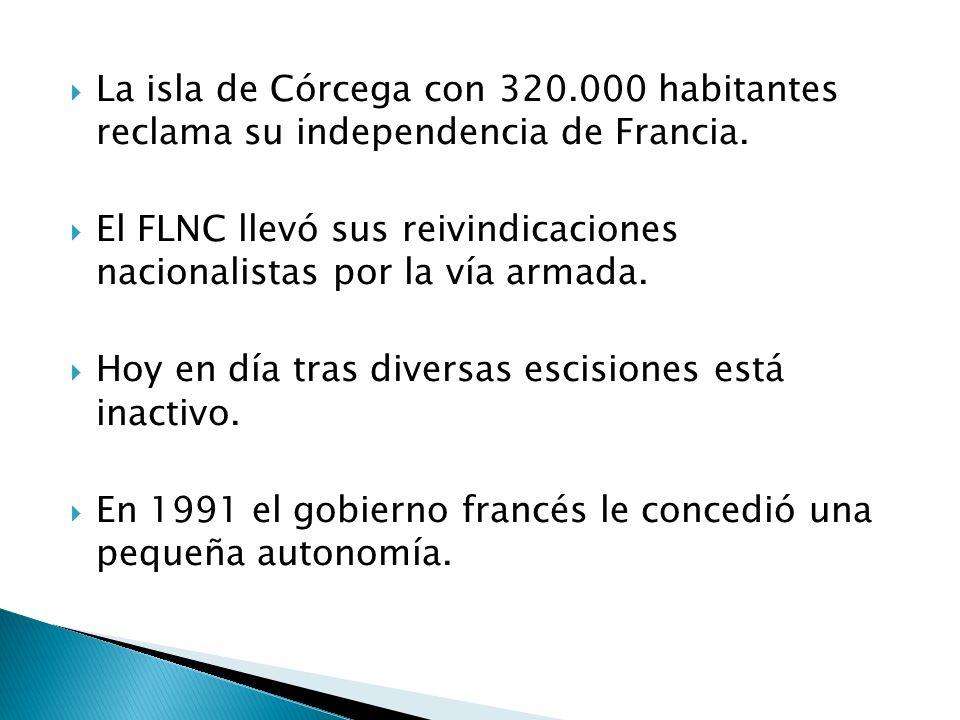 La isla de Córcega con 320.000 habitantes reclama su independencia de Francia. El FLNC llevó sus reivindicaciones nacionalistas por la vía armada. Hoy