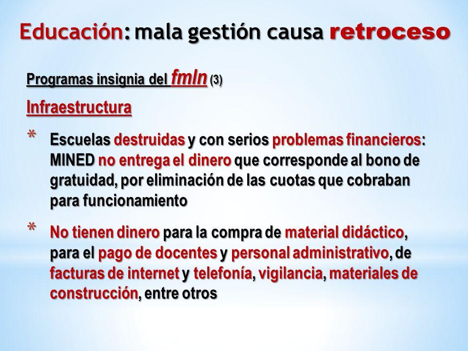 Programas insignia del fmln (3) Infraestructura * Escuelas destruidas y con serios problemas financieros: MINED no entrega el dinero que corresponde a