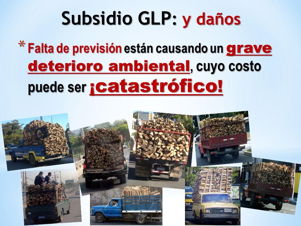 * Falta de previsión están causando un grave deterioro ambiental, cuyo costo puede ser ¡ catastrófico ! Subsidio GLP : y daños