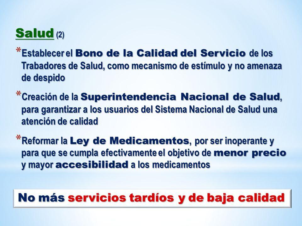 Salud (2) * Establecer el Bono de la Calidad del Servicio de los Trabadores de Salud, como mecanismo de estímulo y no amenaza de despido * Creación de
