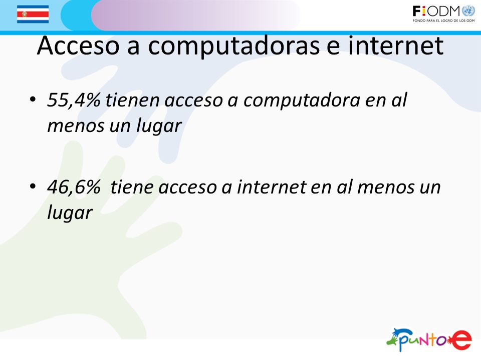 Acceso a computadoras e internet 55,4% tienen acceso a computadora en al menos un lugar 46,6% tiene acceso a internet en al menos un lugar
