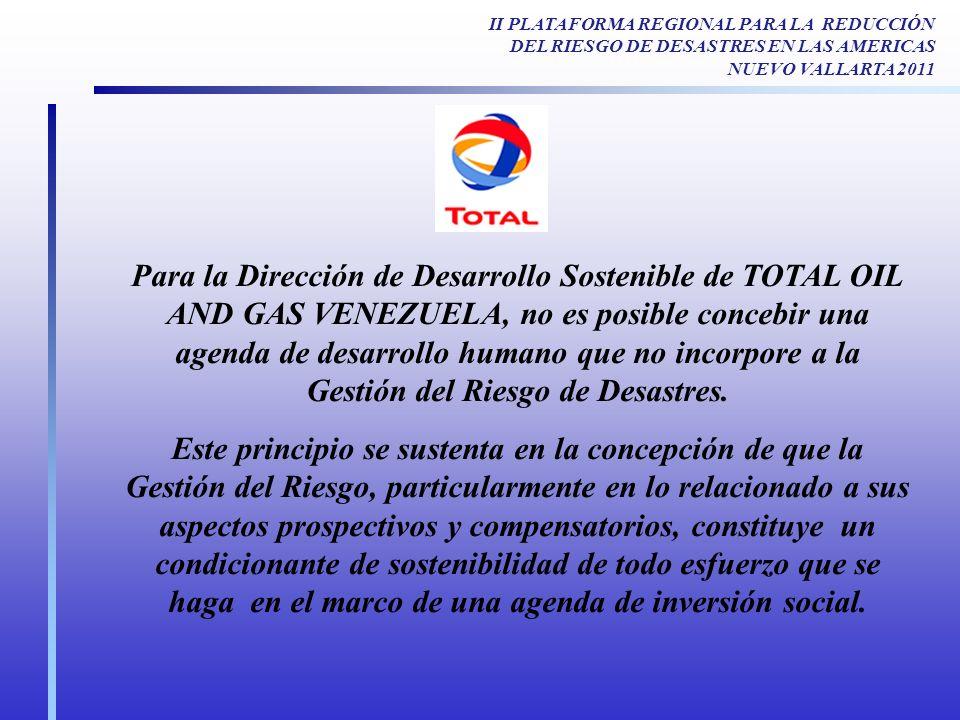 Para la Dirección de Desarrollo Sostenible de TOTAL OIL AND GAS VENEZUELA, no es posible concebir una agenda de desarrollo humano que no incorpore a la Gestión del Riesgo de Desastres.