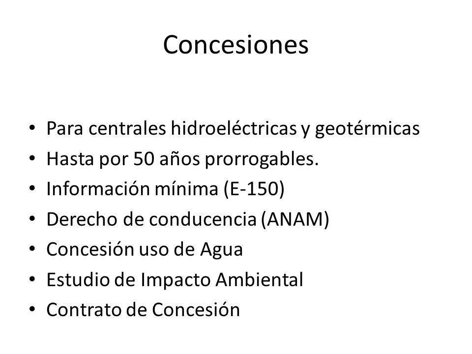 Concesiones Para centrales hidroeléctricas y geotérmicas Hasta por 50 años prorrogables.