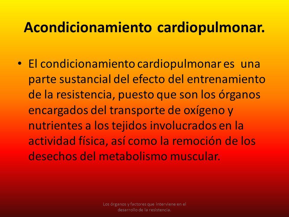 Acondicionamiento cardiopulmonar. El condicionamiento cardiopulmonar es una parte sustancial del efecto del entrenamiento de la resistencia, puesto qu