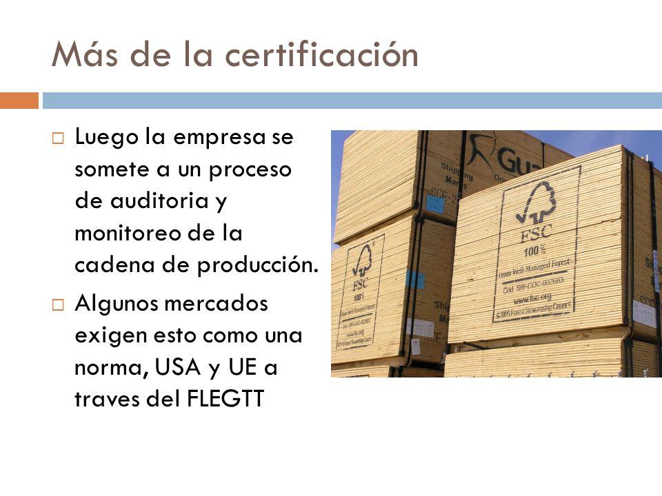 Más de la certificación Luego la empresa se somete a un proceso de auditoria y monitoreo de la cadena de producción. Algunos mercados exigen esto como