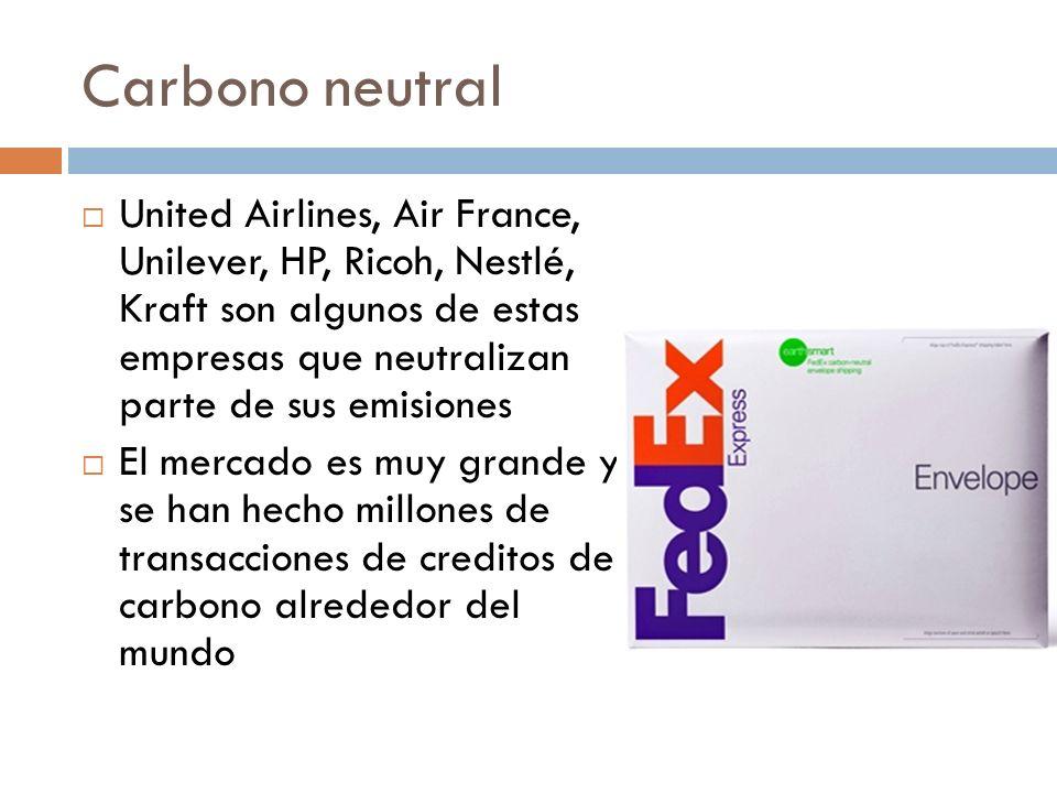 Carbono neutral United Airlines, Air France, Unilever, HP, Ricoh, Nestlé, Kraft son algunos de estas empresas que neutralizan parte de sus emisiones El mercado es muy grande y se han hecho millones de transacciones de creditos de carbono alrededor del mundo