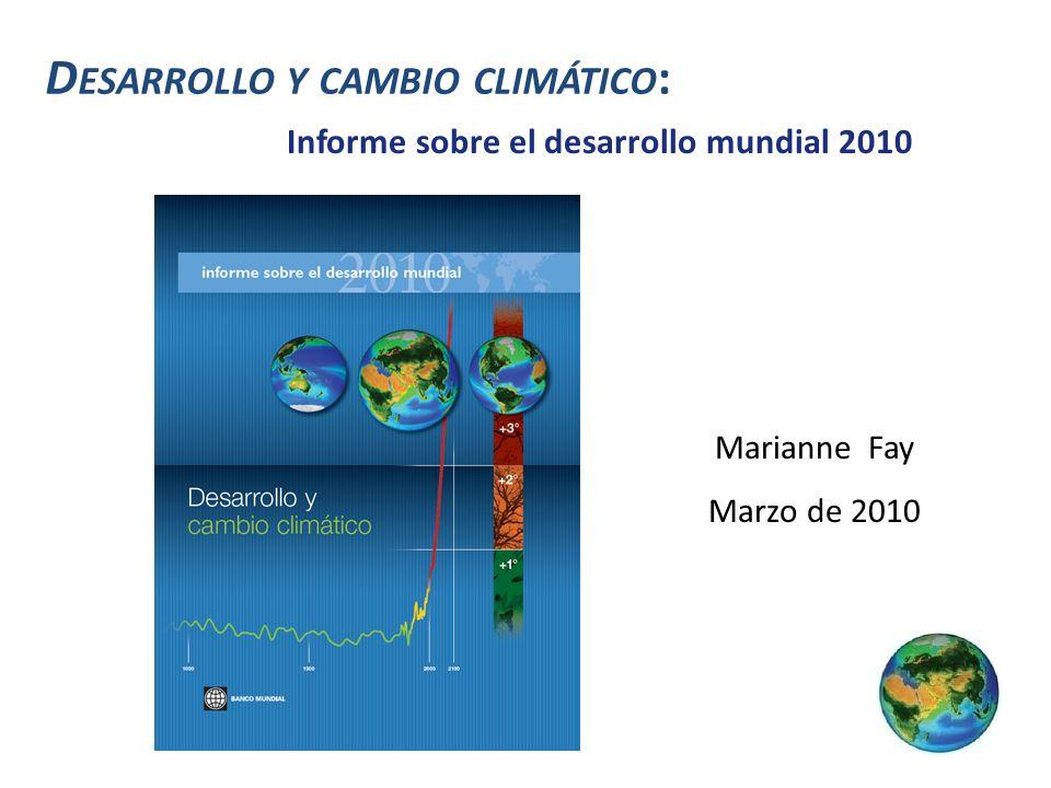 D ESARROLLO Y CAMBIO CLIMÁTICO : Informe sobre el desarrollo mundial 2010 Marianne Fay Marzo de 2010