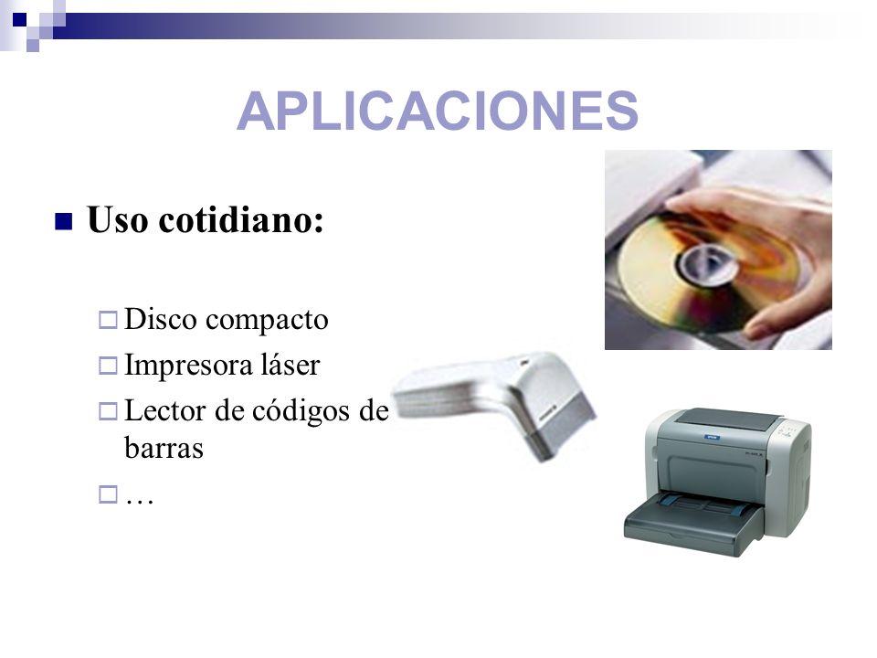 APLICACIONES Uso cotidiano: Disco compacto Impresora láser Lector de códigos de barras …