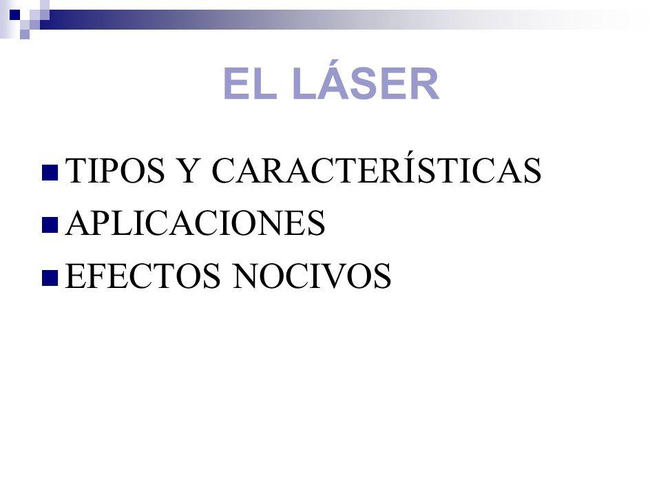 EL LÁSER TIPOS Y CARACTERÍSTICAS APLICACIONES EFECTOS NOCIVOS