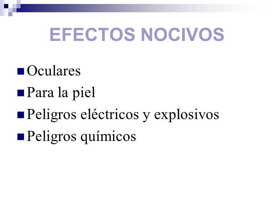 EFECTOS NOCIVOS Oculares Para la piel Peligros eléctricos y explosivos Peligros químicos