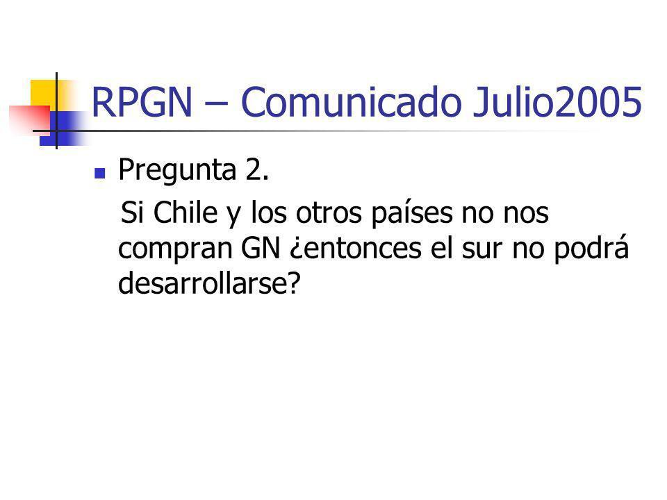 RPGN – Comunicado Julio2005 Pregunta 2. Si Chile y los otros países no nos compran GN ¿entonces el sur no podrá desarrollarse?
