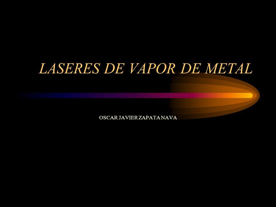 LÁSERES DE VAPOR DE METAL NOMBRE LASER DE GAS El medio activo del láser es un gas a baja presión (unos pocos mili- torr).