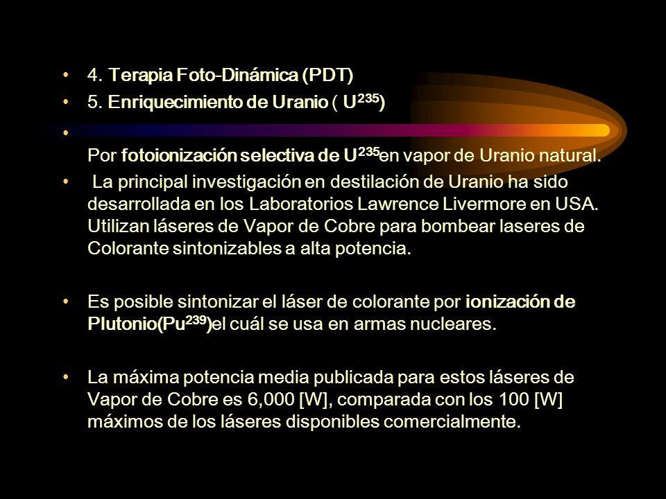 4. Terapia Foto-Dinámica (PDT) 5. Enriquecimiento de Uranio ( U 235 ) Por fotoionización selectiva de U 235 en vapor de Uranio natural. La principal i