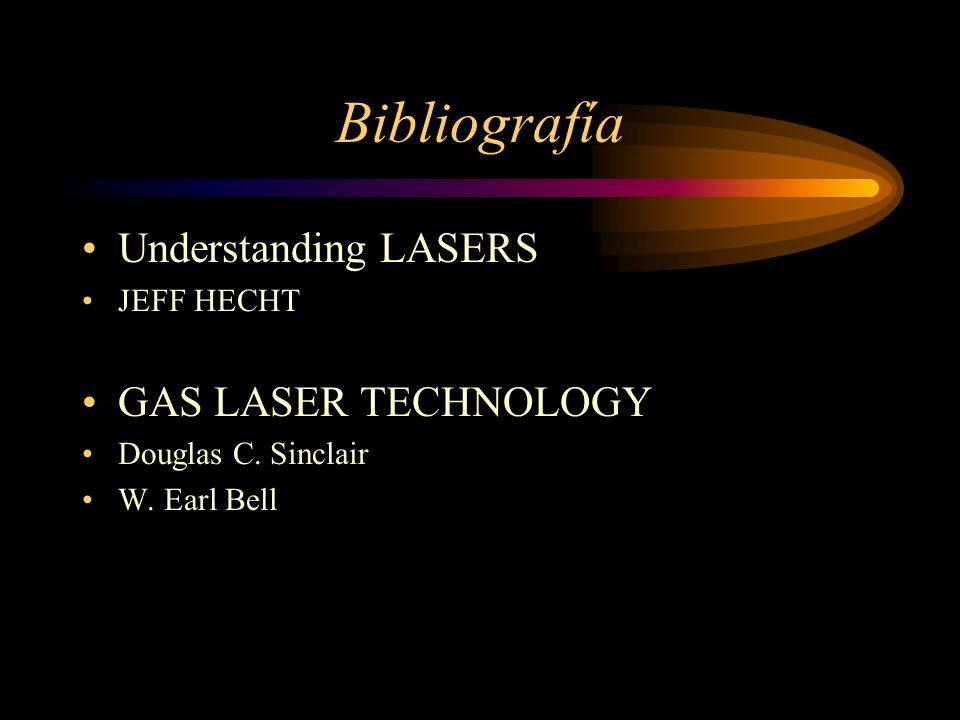 Bibliografía Understanding LASERS JEFF HECHT GAS LASER TECHNOLOGY Douglas C. Sinclair W. Earl Bell