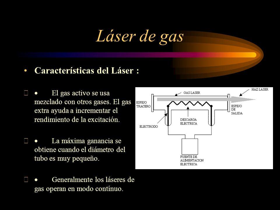 Láser de gas Características del Láser : El gas activo se usa mezclado con otros gases. El gas extra ayuda a incrementar el rendimiento de la excitaci