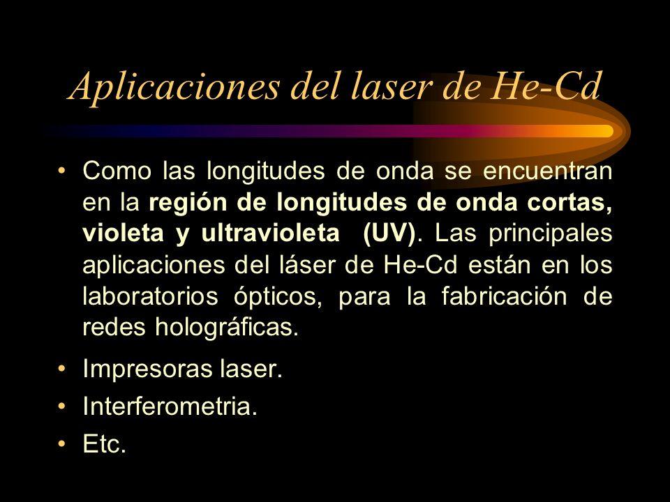 Aplicaciones del laser de He-Cd Como las longitudes de onda se encuentran en la región de longitudes de onda cortas, violeta y ultravioleta (UV). Las