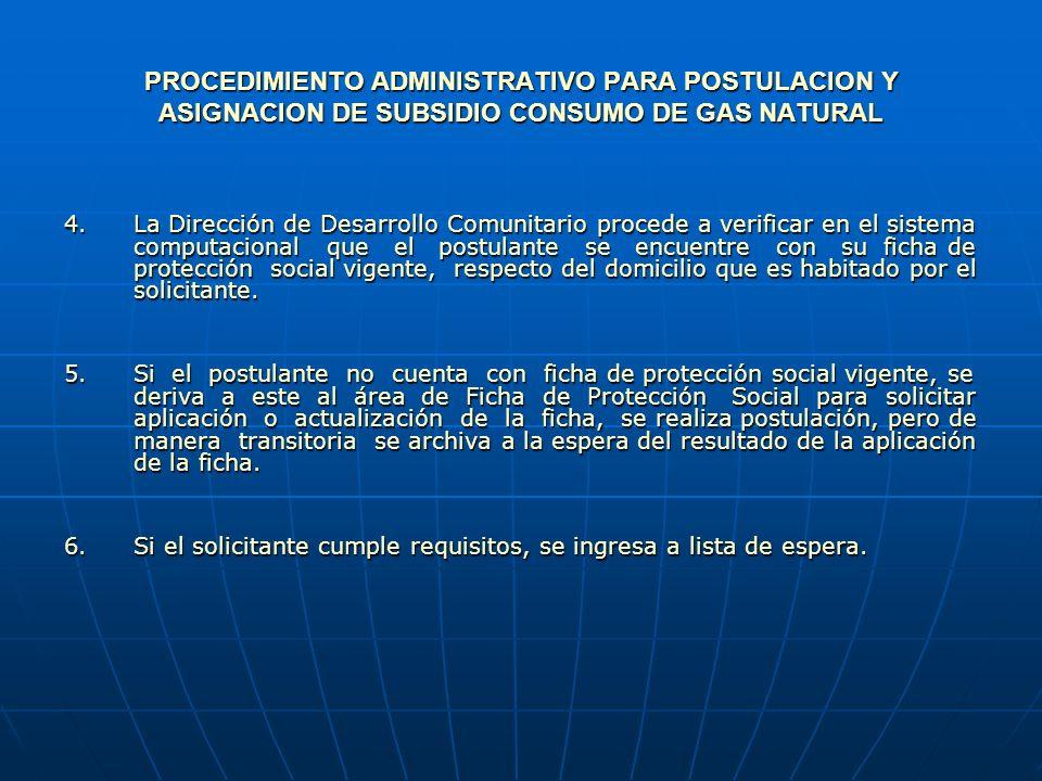 PROCEDIMIENTO ADMINISTRATIVO PARA POSTULACION Y ASIGNACION DE SUBSIDIO CONSUMO DE GAS NATURAL 7.Se verifica que el postulante cumpla con los parámetros fijados por el Departamento Social de la Intendencia Regional.