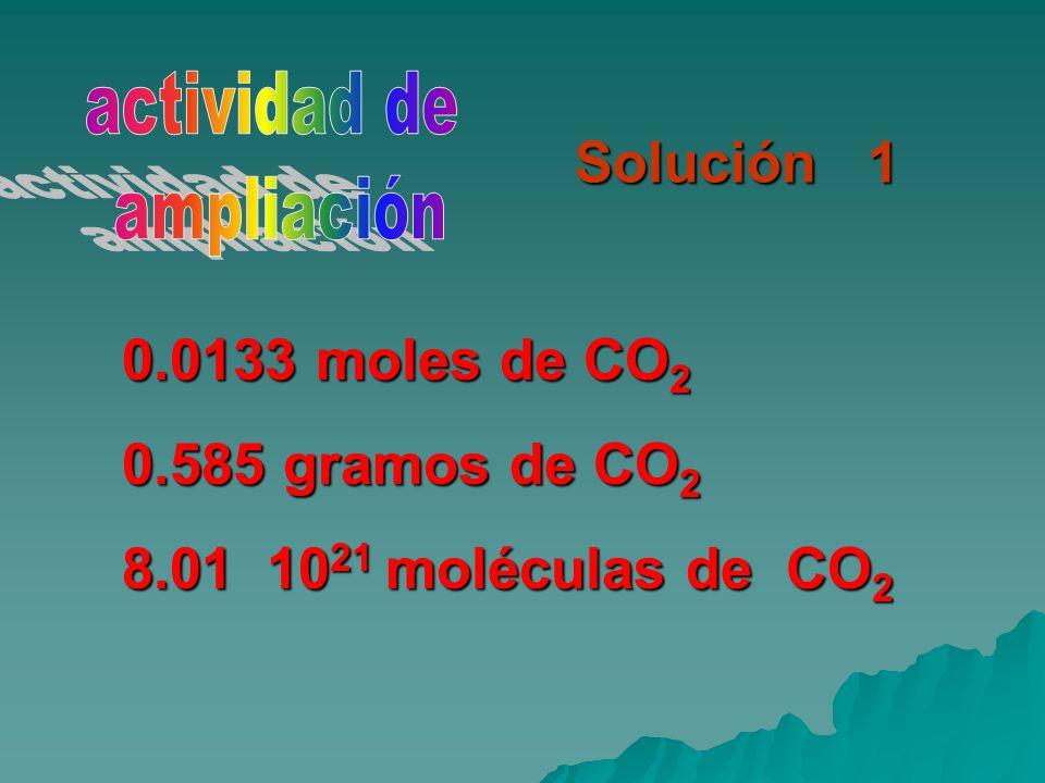 Solución 1 0.0133 moles de CO 2 0.585 gramos de CO 2 8.01 10 21 moléculas de CO 2
